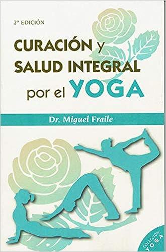CURACIÓN Y SALUD INTEGRAL POR EL YOGA 2ªED Biblioteca ...