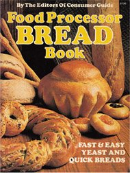 Food Processor Bread Cookbook by Consumer Guide