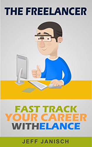 The Freelancer: Fast Track Your Career With Elance (How to make money online doing what you love)