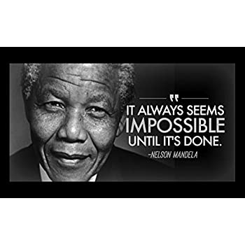 Image of: Education 12x18 Poster Famous Quote Nelson Mandela Famous Quote It Always Seems Impossible Until Its Done Yoism Amazoncom 12x18 Poster Famous Quote Nelson Mandela Famous Quote It