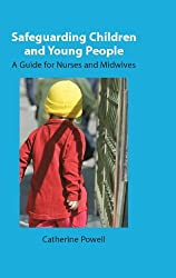Safeguarding Children and Young People: A Guide for Nurses and Midwives