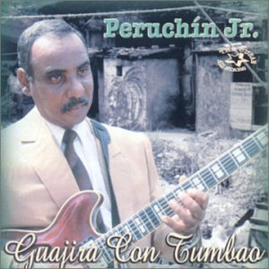 Guajira Con Tumbao by Peruchin Jr -  Audio CD