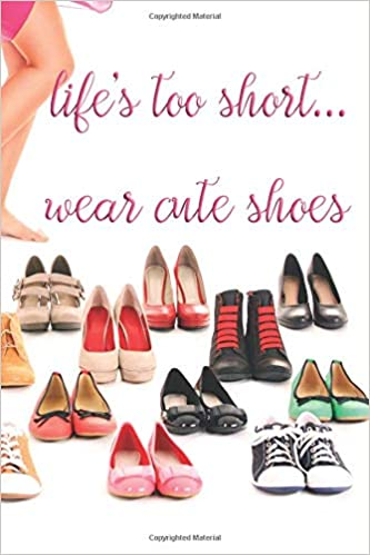 2a821dd22652 Life's Too Short...Wear Cute Shoes: Journal, Notebook, Diary ...