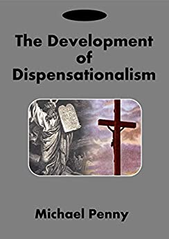 The Development of Dispensationalism by [Penny, Michael]