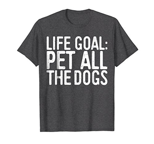 Shirt Lover Dog (Mens Life Goal Pet All The Dogs T-Shirt Pet Lover Gift Shirt Small Dark Heather)