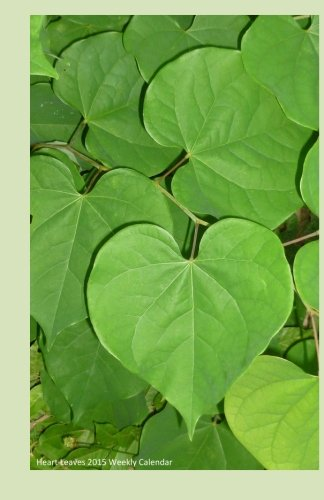 Read Online Heart Leaves 2015 Weekly Calendar: 2015 week by week calendar with a cover photo of green heart-shaped leaves pdf epub