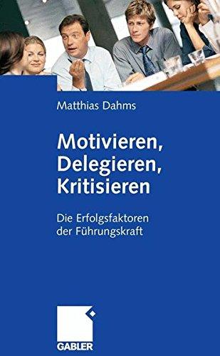 Motivieren, Delegieren, Kritisieren
