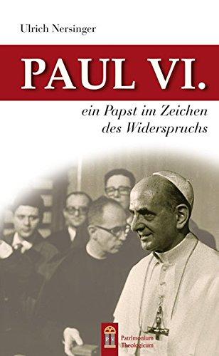 Paul VI.: Ein Papst im Zeichen des Widerspruchs