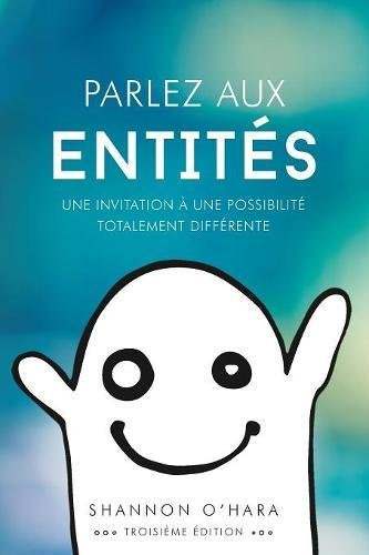 Parlez Aux Entités - Talk to the Entities French Broché – 14 mars 2018 Shannon O'Hara 1634931572 Basteln / Handarbeiten BODY