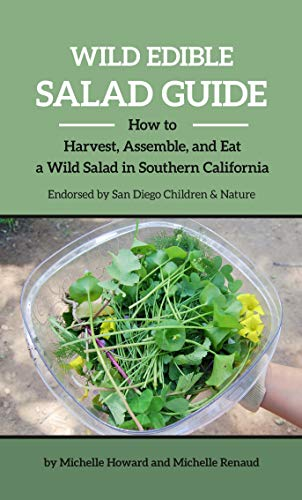 Wild Edible Salad Guide: How to Harvest, Assemble and Eat a Wild Salad in Southern California by Michelle Howard, Michelle Renaud