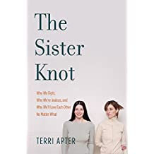 The Sister Knot: Why We Fight, Why We're Jealous, and Why We'll Love Each Other No Matter What: Why We Fight, Why We're Jealous and Why We'll Love Each Other No Matter What