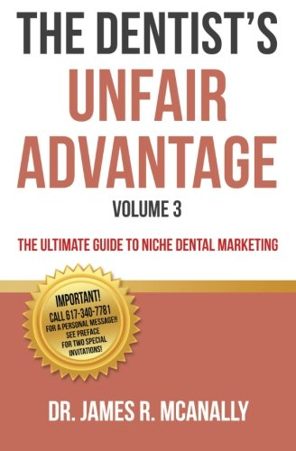 The Dentist's Unfair Advantage: The Ultimate Guide to Niche Dental Marketing (The Ultimate Guide to Dental Niche Marketing) (Volume 3) by Ingramcontent
