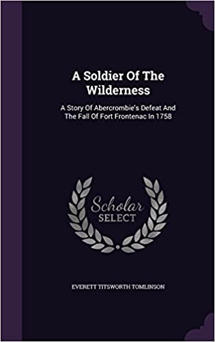 Book A Soldier Of The Wilderness: A Story Of Abercrombie's Defeat And The Fall Of Fort Frontenac In 1758