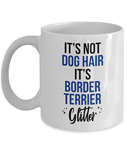 Border Terrier Dog Gift - Border Terrier Coffee Mug - It's Not Dog Hair - Funny Tea Cup Gift For Border Terrier Mom Dad