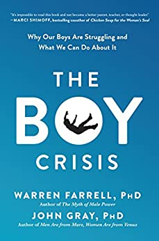 The Boy Crisis: Why Our Boys Are Struggling and What We Can Do About It by [Farrell, PhD, Warren, Gray, PhD, John]