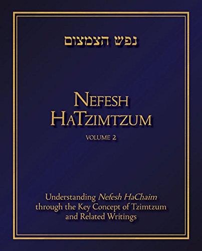 (Nefesh HaTzimtzum, Volume 2: Understanding Nefesh HaChaim through the Key Concept of Tzimtzum and Related Writings)