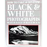 How to Take and Develop Black and White Photographs, Michael A. Freeman, 1555213197