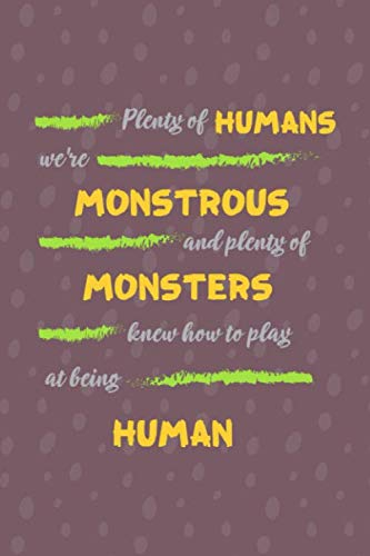 Plenty Of Humans We're Monstrous And Plenty Of Monsters Knew How To Play At Being Human: Notebook Journal Composition Blank Lined Diary Notepad 120 Pages Paperback Purple Bubble Monster C