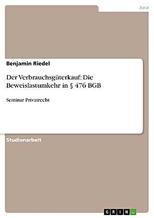 Der Verbrauchsgüterkauf: Die Beweislastumkehr in § 476 BGB: Seminar Privatrecht (German Edition)