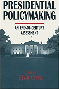 Presidential Policymaking: An End-of-century Assessment by Steven A. Shull (1998-10-31)