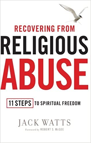 Recovering from Religious Abuse: 11 Steps to Spiritual Freedom: Jack
