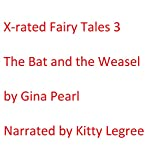 X-rated Fairy Tales 3: The Bat and the Weasels | Gina Pearl