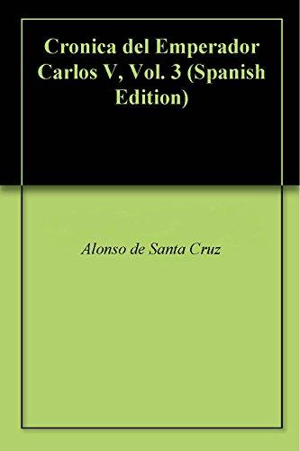 Descargar Libro Cronica Del Emperador Carlos V, Vol. 3 De Alonso Alonso De Santa Cruz