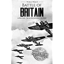 Battle of Britain - World War II: A History From Beginning to End (World War 2 Battles Book 4)