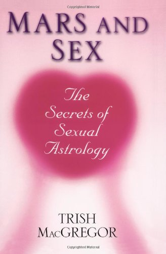 Mars And Sex: The Secrets of Sexual Astrology por Trish MacGregor