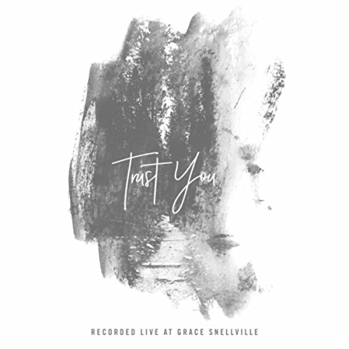 Grace Snellville Worship - Trust You (Recorded Live at Grace Snellville) 2017