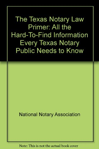 The Texas Notary Law Primer: All The Hard-To-Find Information Every Texas Notary Public Needs To Know
