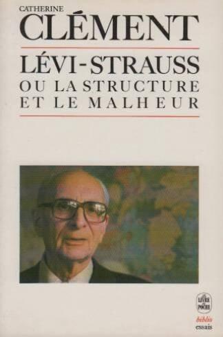 Lévi-Strauss ou la structure et le malheur - Catherine Clément