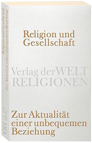 Religion und Gesellschaft: Zur Aktualität einer unbequemen Beziehung (Verlag der Weltreligionen) Taschenbuch – 19. Juli 2010 Volker Bernius Klaus Hofmeister Peter Kemper 3458720170
