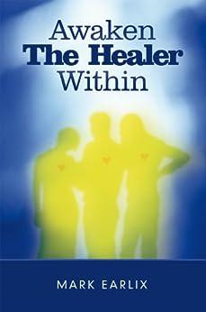Awaken The Healer Within by [Earlix, Mark]
