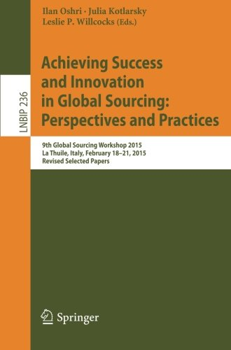 Achieving Success and Innovation in Global Sourcing: Perspectives and Practices: 9th Global Sourcing Workshop 2015, La Thuile, Italy, February 18-21, ... Notes in Business Information Processing)