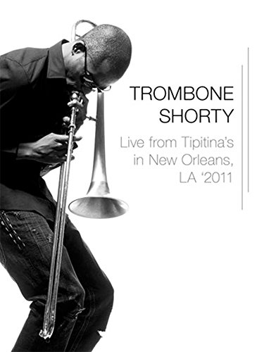 Trombone Shorty - Live from Tipitina's in New Orleans, ()