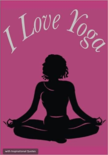 I Love Yoga Notebook Journal with Inspirational Quotes: I ...
