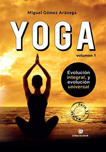 Yoga. Evolución integral y evolución universal: Volumen I ...