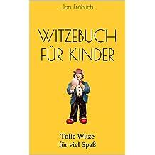 Witzebuch für Kinder: Tolle Witze für viel Spaß (Kinderbuch Deutsch, Kinder Bücher, Witze Deutsch, Kinderbücher Jungen, Witze, Witze Buch, Kinderbücher, ... (Witze Collection 2) (German Edition)