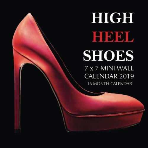 High Heel Shoes 7 x 7 Mini Wall Calendar 2019: 16 Month Calendar