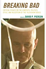 Breaking Bad: Critical Essays on the Contexts, Politics, Style, and Reception of the Television Series Kindle Edition
