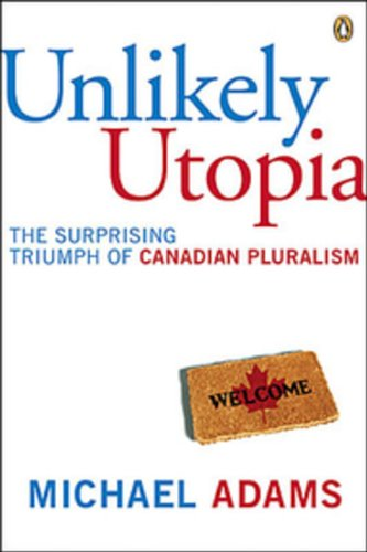 Unlikely Utopia: The Surprising Triumph Of Canadian Pluralism