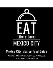 Eat Like a Local - Mexico City: Mexico City Mexico Food Guide (Eat Like a Local World)
