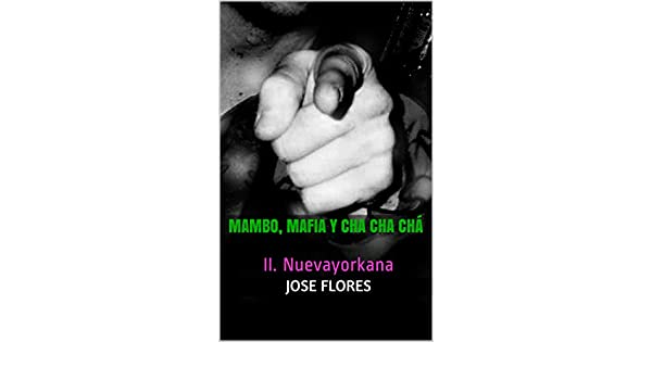 Amazon.com: Mambo, Mafia y Cha Cha Chá: II. Nuevayorkana (Spanish Edition) eBook: Jose Flores: Kindle Store