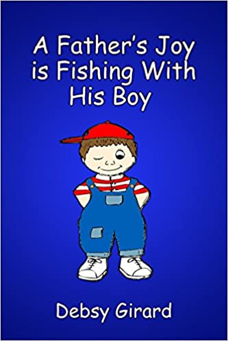 A Father's Joy Is Fishing With His Boy (Lessons Learned Book