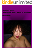 The Harlot Speaks...The Evolution from A Whore to A Goddess (My sexual journey from childhood till today)