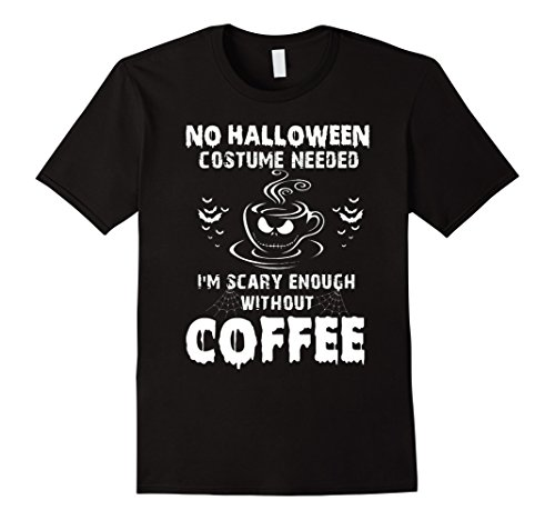 Coffee Halloween Costumes (Mens NO HALLOWEEN COSTUME NEEDED I'M SCARY ENOUGH WITHOUT COFFEE Medium Black)
