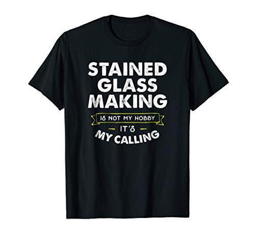 - Crafter T-Shirt Stained Glass Making My Calling