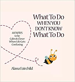 What to Do When You Don't Know What to Do: 44 Ways to be