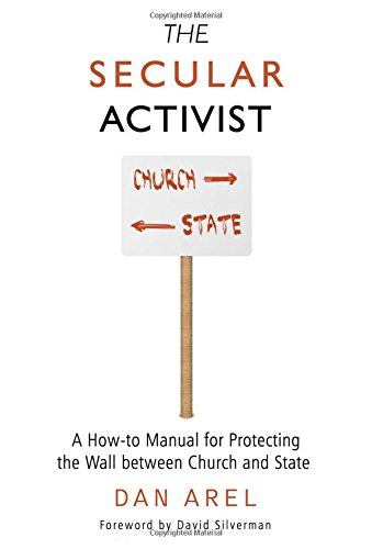 The Secular Activist: A How-to Manual for Protecting the Wall between Church and State